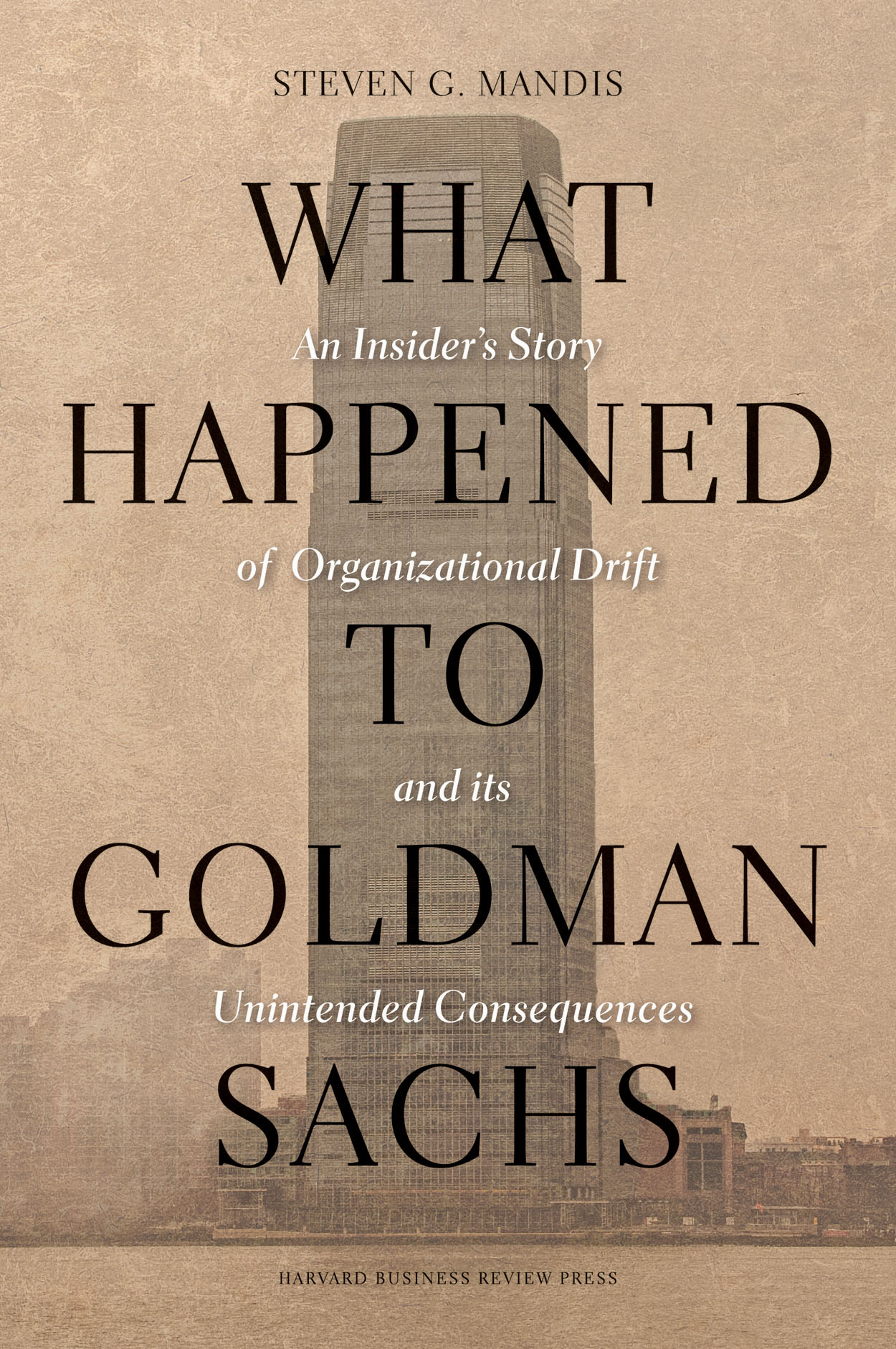 Steven G. Mandis, author of What Happened to Goldman Sachs, in conversation with Justin Fox